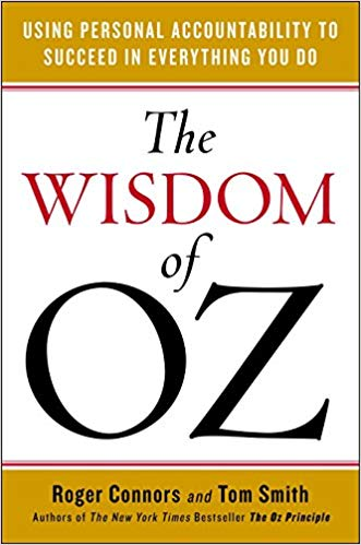 The Wisdom of Oz: Using Personal Accountability to Succeed in Everything You Do