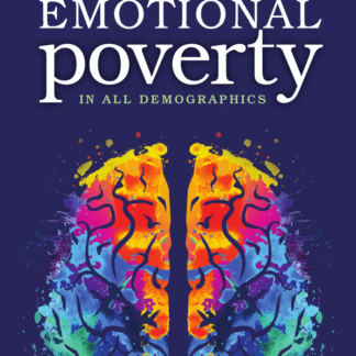Emotional Poverty in All Demographics: How to Reduce Anger, Anxiety, and Violence in the Classroom